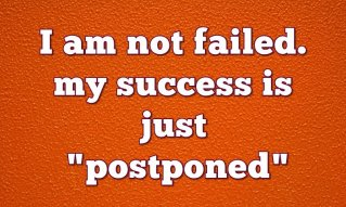 I-am-not-failed.-My-success-is-just-postponed